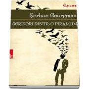 Serban Georgescu, Scrisori dintr-o piramida