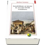 Stefan Lemny, Sensibilitate si istorie in secolul XVIII romanesc - Editia a II-a revazuta