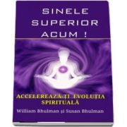 William Buhlman, Sinele Superior Acum! Accelereaza-ti evolutia spirituala