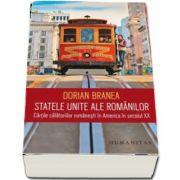 Dorian Branea, Statele Unite ale romanilor - Cartile calatoriilor romanesti in America in secolul XX
