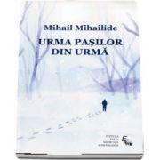 Mihail Mihailide, Urma pasilor din urma (Oameni si carti)