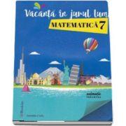 Vacanta in jurul lumii. Matematica pentru clasa a 7-a - Daniela Ciofu