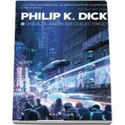 Phillip K. Dick, Viseaza androizii oi electrice. Editia a IV-a (2017)