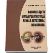 Liliana Ana Tuta, Actualitati in boala polichistica renala autozomal dominanta - (Editie Cartonata)