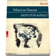 Aripi sub asfalt (Marius Ganea)