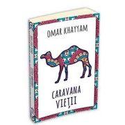 Omar Khayyam, Caravana vietii. 500 de catrene