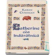 Catherine cea indaratnica de Karen Cushman (Editie Paperback)
