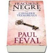 Paul Feval, Cavalerii tezaurului - Fracurile negre, volumul 7