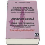 Codul fiscal si normele de aplicare. Procedura fiscala, text actualizat pana la 10 mai 2017 de Dr. Constantin Crisu