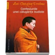 Confesiunile unei calugarite budiste (Ani Choying Drolma)