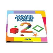 Culori - Numere - Forme (Colectia Prima mea carte cu imagini)
