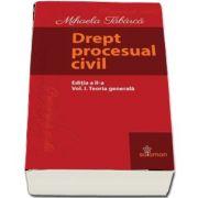 Drept procesual civil - Editia a II-a, Volumul I - Teoria generala de Mihaela Tabarca