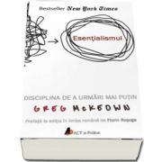 Esentialismul. Disciplina de a urmari mai putin de Greg McKeown