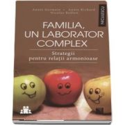 Annie Germain - Familia, un laborator complex. Strategii pentru relatii armonioase