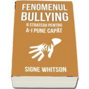 Signe Whitson, Fenomenul bullying - 8 strategii pentru a-i pune capat