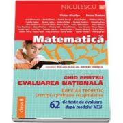 Ghid pentru evaluarea nationala la Matematica - 62 de teste de evaluare dupa modelul MEN. Exercitii si probleme recapitulative (Breviar teoretic)