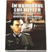 In buncarul lui Hitler (23 Iulie 1944 - 29 Aprilie 1945) de Bernd Freytag von Loringhoven