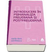 Introducere in psihanaliza freudiana si postfreudiana. Editia a patra, revizuita si completata - Vasile Dem. Zamfirescu