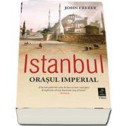 Istanbul. Orasul imperial (John Freely)