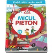 Micul pieton - Colectia Codul rutier pentru copii