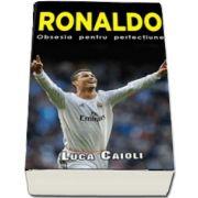 Ronaldo. Obsesia pentru perfectiune de Luca Caioli (Colectia iBALL)