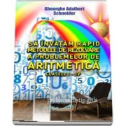 Sa invatam rapid metodele de rezolvare a problemelor de aritmetica clasele I-IV de Gheorghe Adalbert Schneider