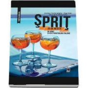 Sprit - 25 de retete de sprit si alte cocktailuri italiene (Larousse)