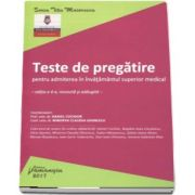 Teste de pregatire pentru admiterea in invatamantul superior medical - Editia a 4-a, revizuita si adaugita de Daniel Cochior