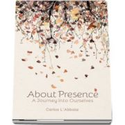 About Presence - A Journey into Ourselves de Carlos L-Abbate