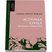 Actiunea civila. Perspectiva comparativa de Corina Petica Roman