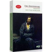 Amintiri din casa mortilor de F. M. Dostoievski - Colectia, carte pentru toti
