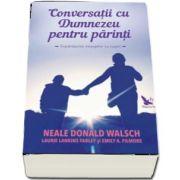 Conversatii cu Dumnezeu pentru parinti. Impartasitrea mesajelor cu copiii de Nale Donald Walsch