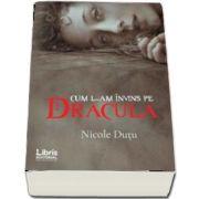 Cum l-am invins pe Dracula de Nicole Dutu (roman)