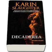 Decaderea de Karin Slaughter (Seria Atlanta)