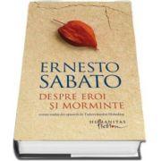 Despre eroi si morminte. Roman tradus din spaniola de Tudora Sandru Mehedinti