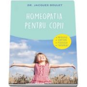 Homeopatia pentru copii. Patologie, simptome, posologie, tratament de Jacques Boulet