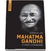 Mahatma Gandhi - O viata legendara. Biografia de Romain Rolland