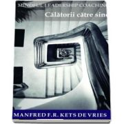 Mindful Leadership Coaching. Calatorii catre sine de Manfred F. R Kents de vries