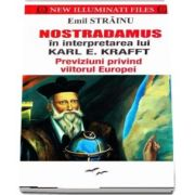 Nostradamus in interpretarea lui Karl E. Krafft. Previziuni privind viitorul Europei de Emil Strainu