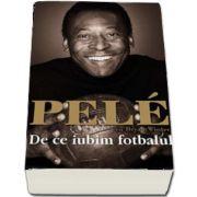 Pele. De ce iubim fotbalul de Daniel Traian Pele (Colectia iBALL)