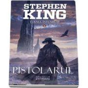 Pistolarul - Volumul I din seria Turnul intunecat de Stephen King (Editia 2017)