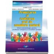 Proiectarea si realizarea orei de consiliere scolara. Ghid metodologic pentru profesori diriginti si consilieri scolari