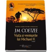 Viata si vremurile lui Michael K de J. M. Coetzee (Editia a II-a)