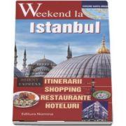 Weekend la istanbul - Intinerarii, shopping, restaurante, hoteluri - Contine harta orasului