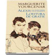 Alexis sau Tratat despre lupta zadarnica. Lovitura de gratie - Colectia Raftul Denisei