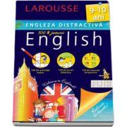 Engleza distractiva 9-10 ani. Larousse - 100 de activitati ludice, 100 de jocuri didactice, 100 de exercitii progresive