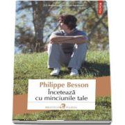 Inceteaza cu minciunile tale de Philippe Besson
