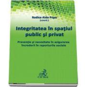 Integritatea in spatiul public si privat. Preventie si necesitate in asigurarea increderii in raporturile sociale de Rodica Aida Popa