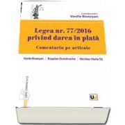 Legea numarul 77-2016 privind darea in plata. Comentariu pe articole - Editie coordonata de Vasile Bozesan