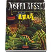 Leul. Povestea unei prietenii neobisnuite dintre o fetita si un leu, de Joseph Kessel